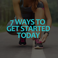 7 ways to get started today